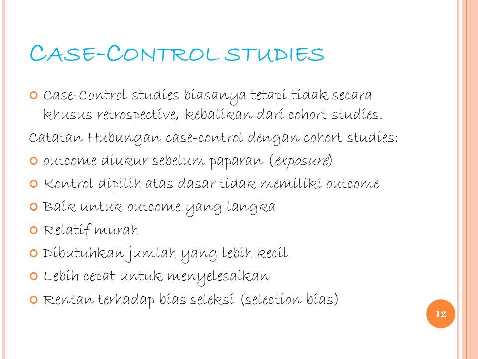 Case-Control studies Case-Control studies biasanya tetapi tidak secara khusus retrospective, kebalikan dari cohort studies.