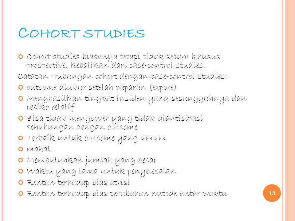 Cohort studies Cohort studies biasanya tetapi tidak secara khusus prospective, kebalikan dari case-control studies.