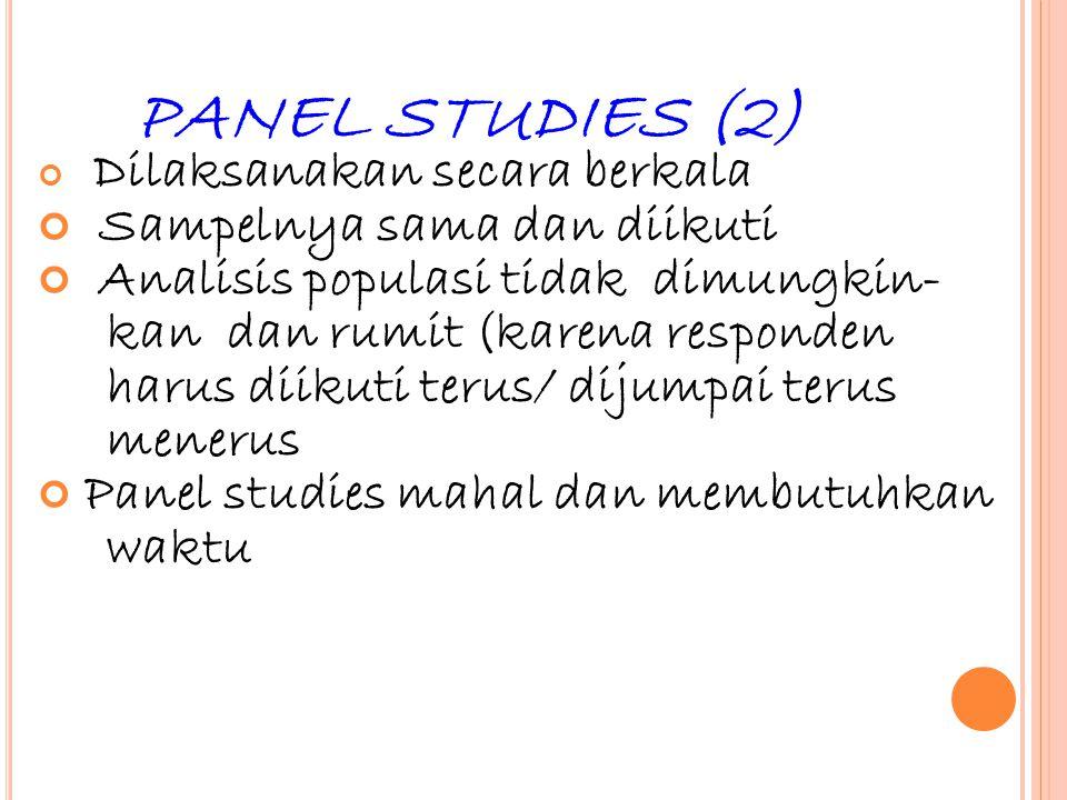 PANEL STUDIES (2) Sampelnya sama dan diikuti