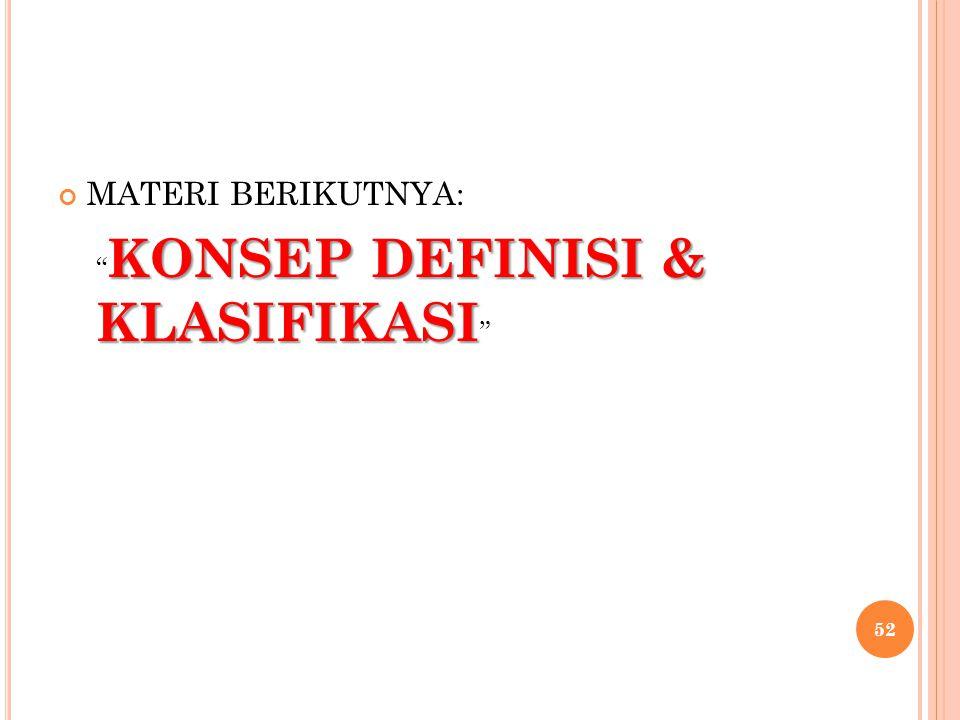 MATERI BERIKUTNYA: KONSEP DEFINISI & KLASIFIKASI