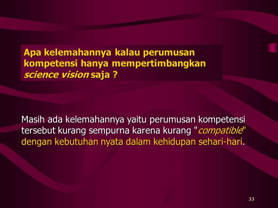 Apa kelemahannya kalau perumusan kompetensi hanya mempertimbangkan science vision saja