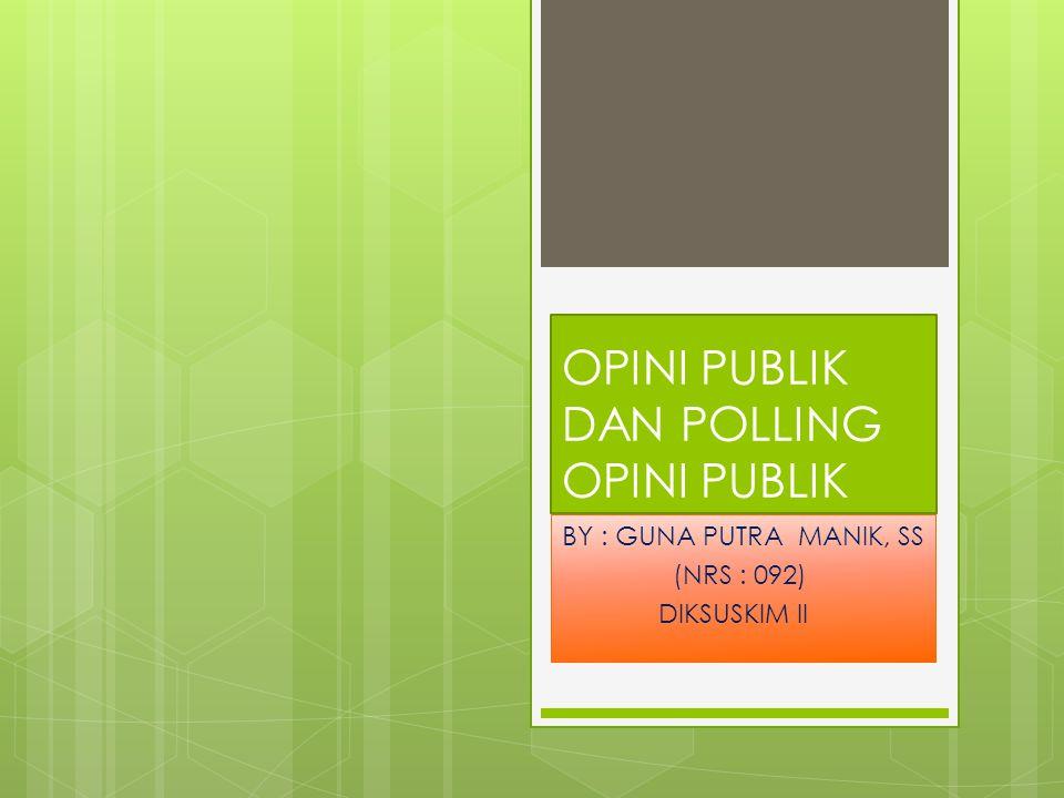 OPINI PUBLIK DAN POLLING OPINI PUBLIK