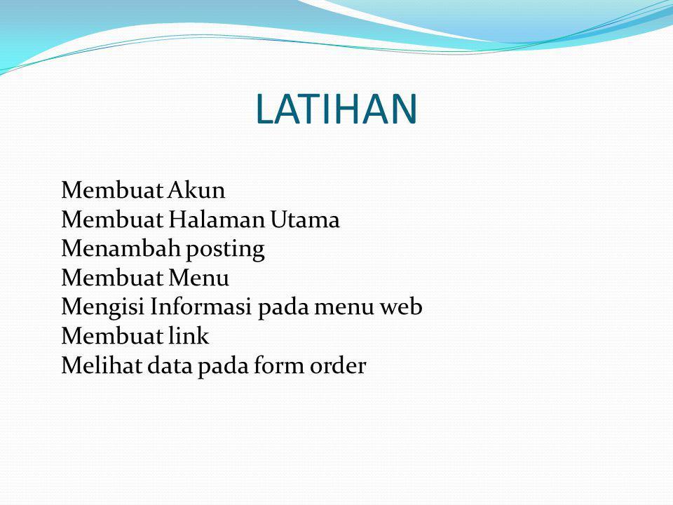 LATIHAN Membuat Akun Membuat Halaman Utama Menambah posting Membuat Menu Mengisi Informasi pada menu web Membuat link Melihat data pada form order.