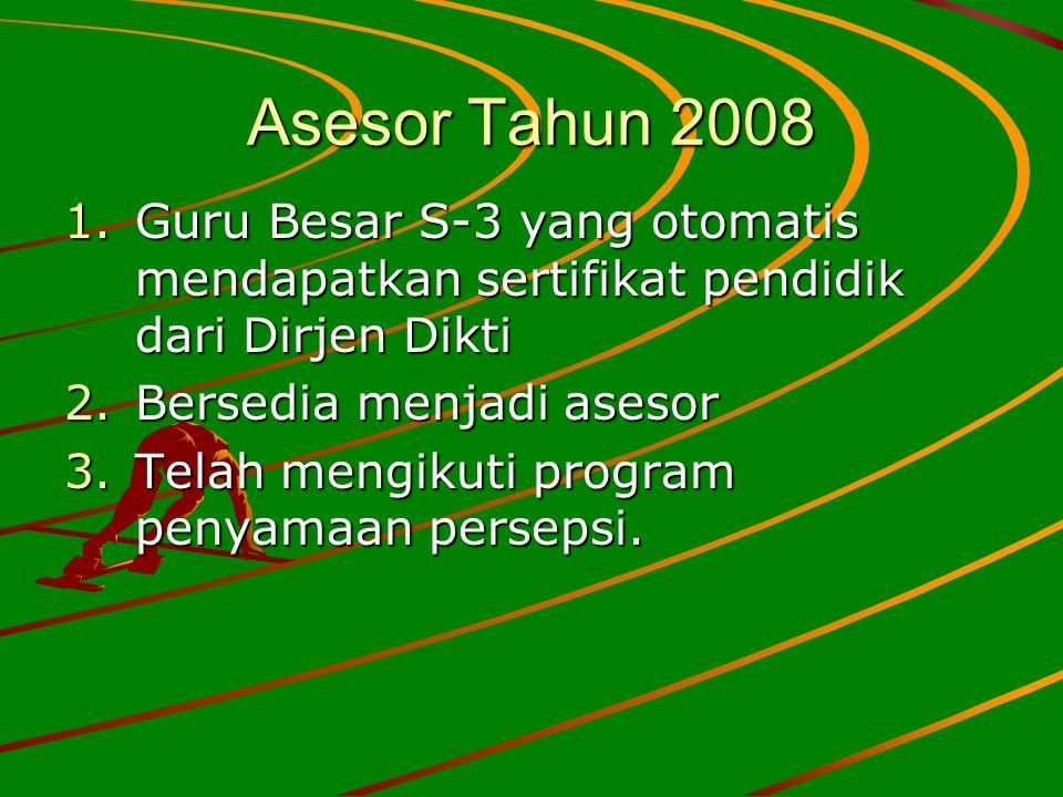 Asesor Tahun 2008 Guru Besar S-3 yang otomatis mendapatkan sertifikat pendidik dari Dirjen Dikti. Bersedia menjadi asesor.