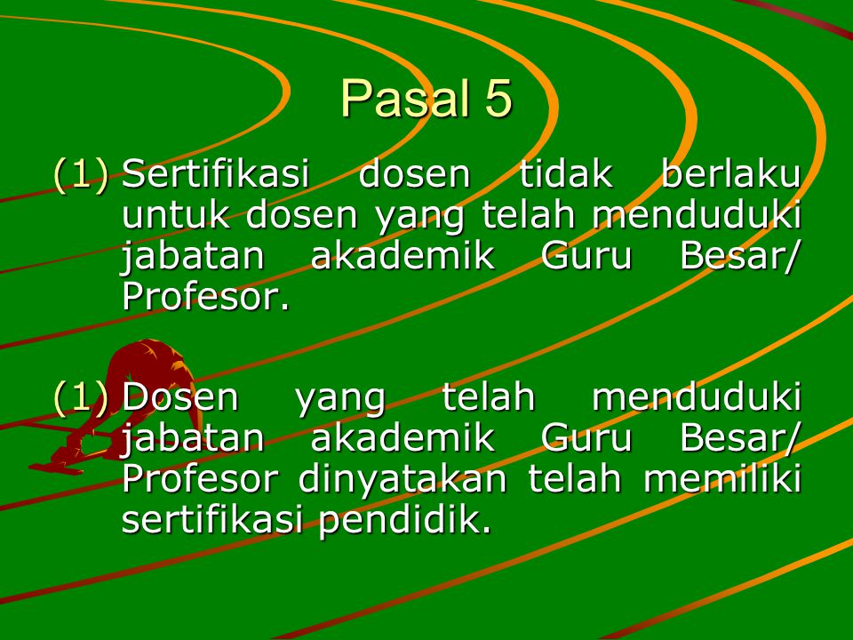 Pasal 5 Sertifikasi dosen tidak berlaku untuk dosen yang telah menduduki jabatan akademik Guru Besar/ Profesor.