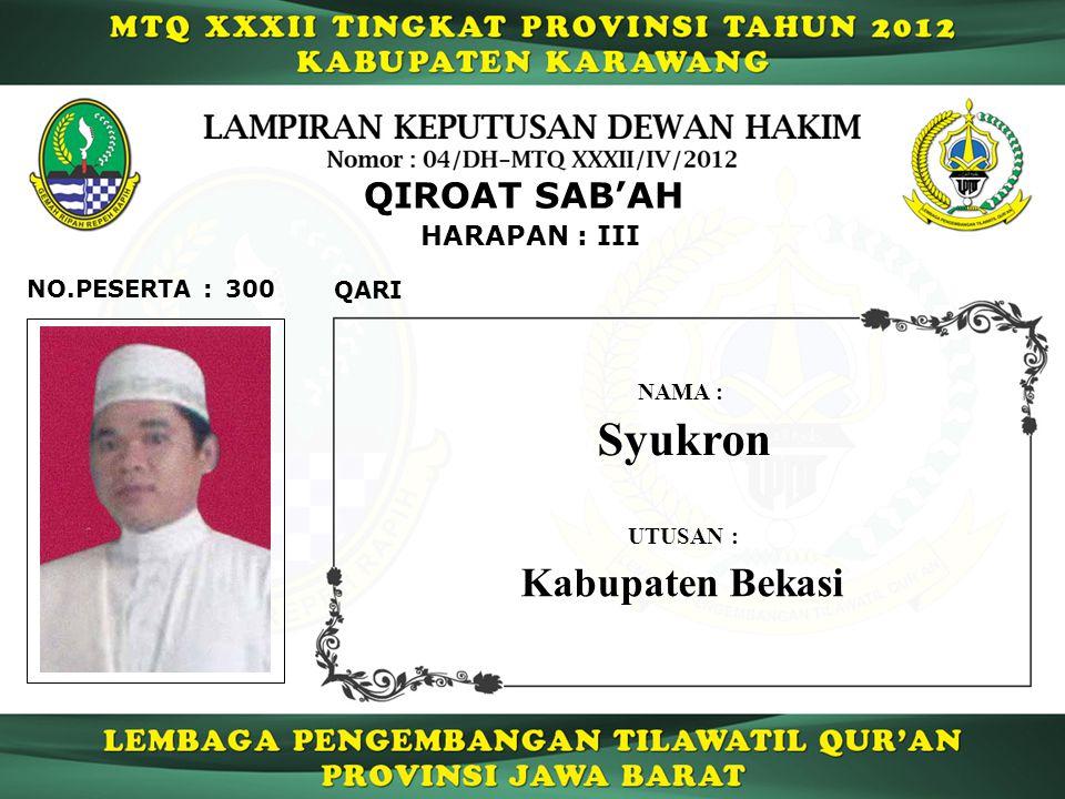 Syukron Kabupaten Bekasi QIROAT SAB'AH HARAPAN : III NO.PESERTA : 300