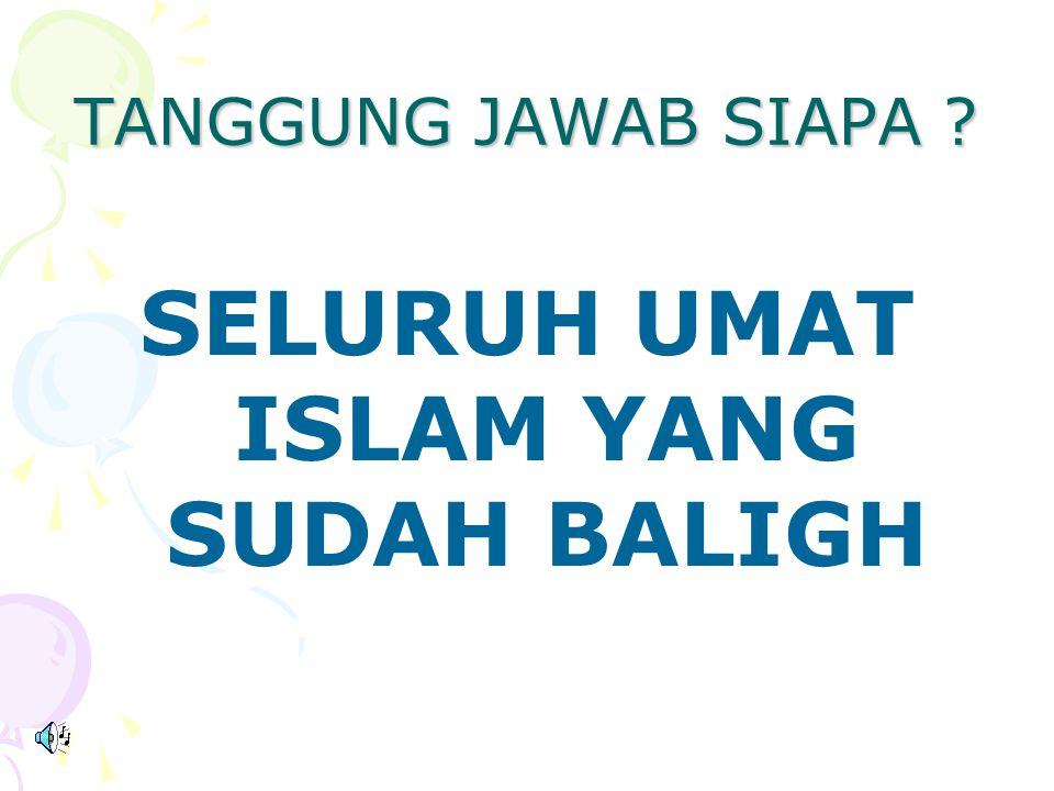 SELURUH UMAT ISLAM YANG SUDAH BALIGH
