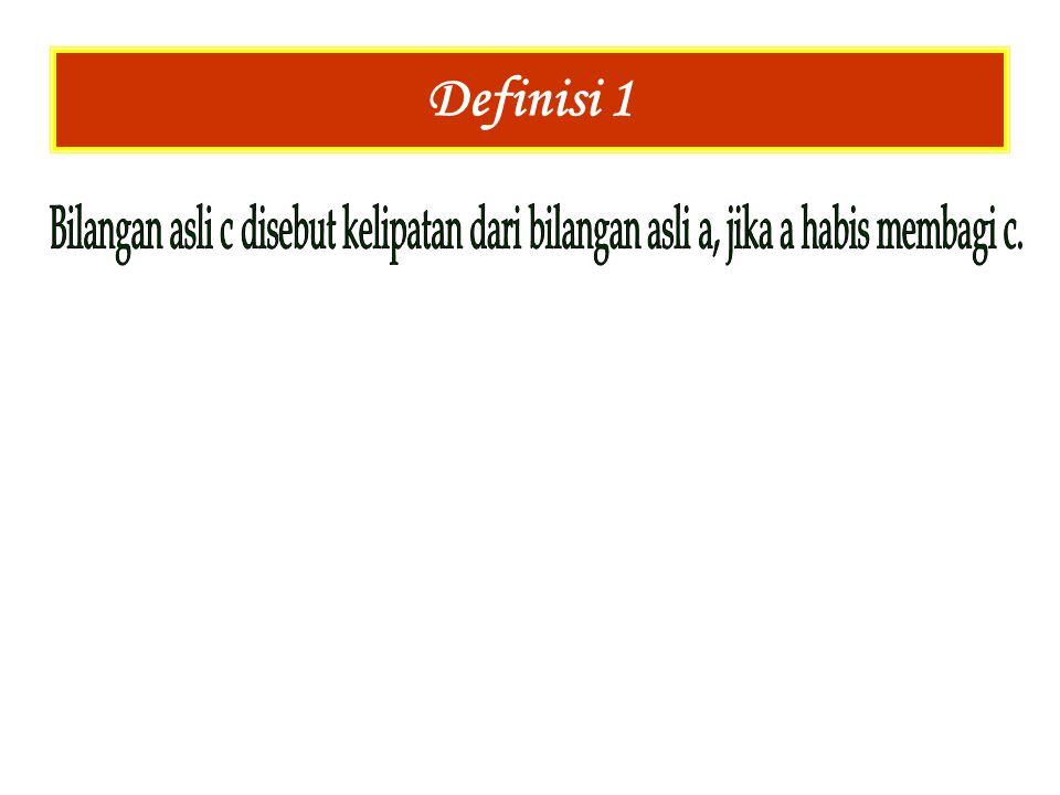 Definisi 1 Bilangan asli c disebut kelipatan dari bilangan asli a, jika a habis membagi c.