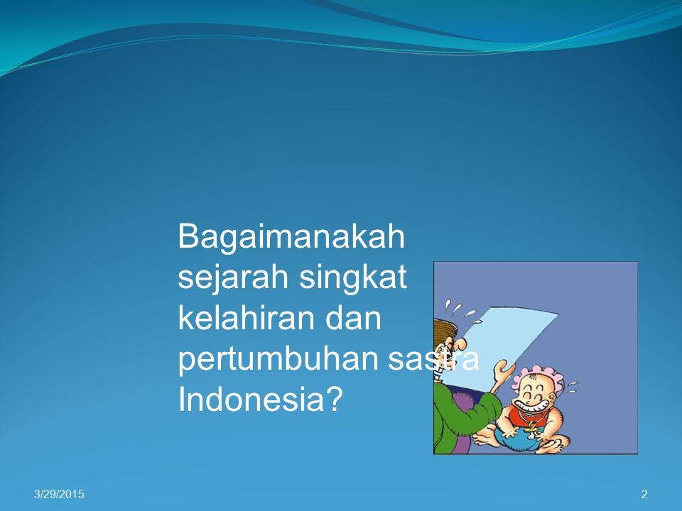 Bagaimanakah sejarah singkat kelahiran dan pertumbuhan sastra Indonesia