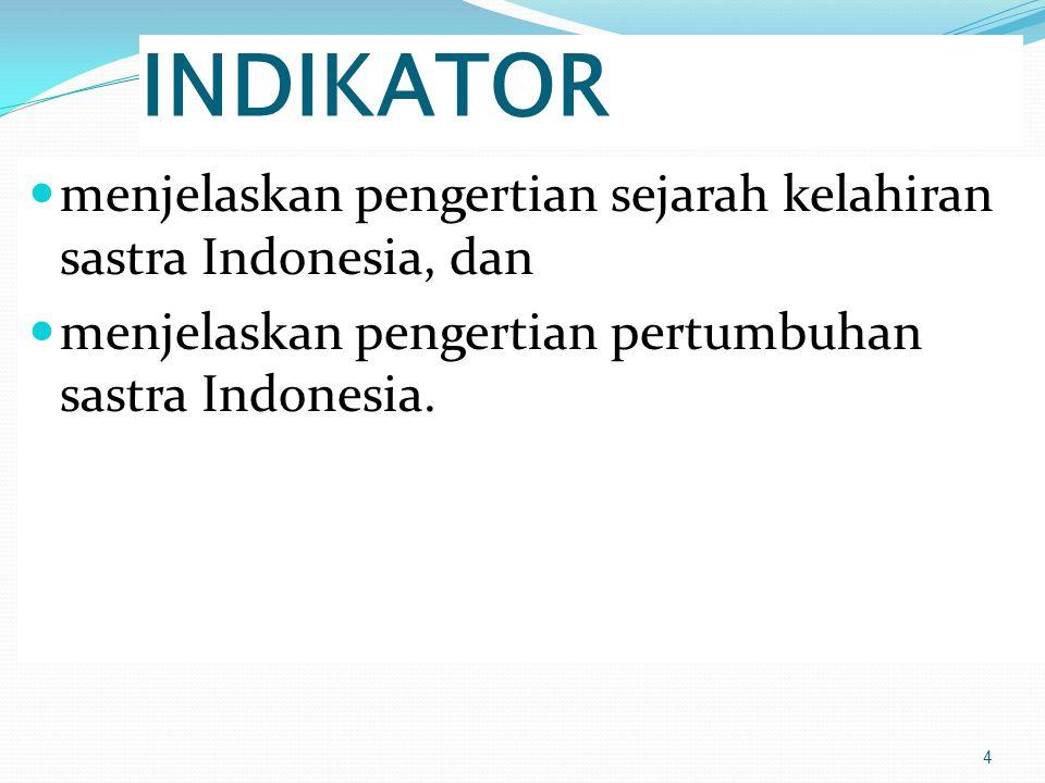 INDIKATOR menjelaskan pengertian sejarah kelahiran sastra Indonesia, dan.