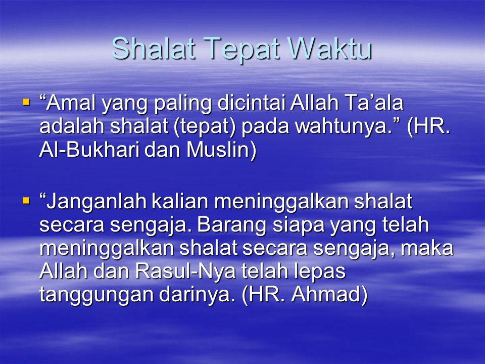 Shalat Tepat Waktu Amal yang paling dicintai Allah Ta'ala adalah shalat (tepat) pada wahtunya. (HR. Al-Bukhari dan Muslin)