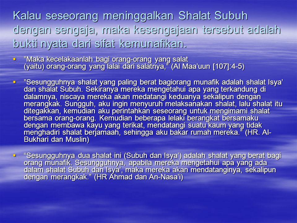 Kalau seseorang meninggalkan Shalat Subuh dengan sengaja, maka kesengajaan tersebut adalah bukti nyata dari sifat kemunafikan.