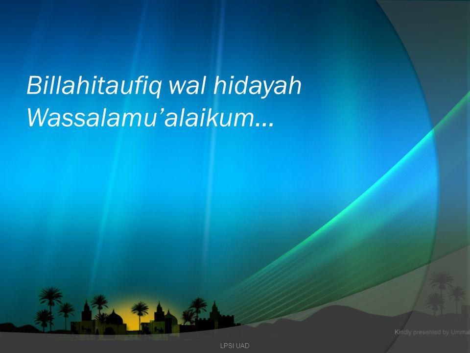 Billahitaufiq wal hidayah Wassalamu'alaikum…