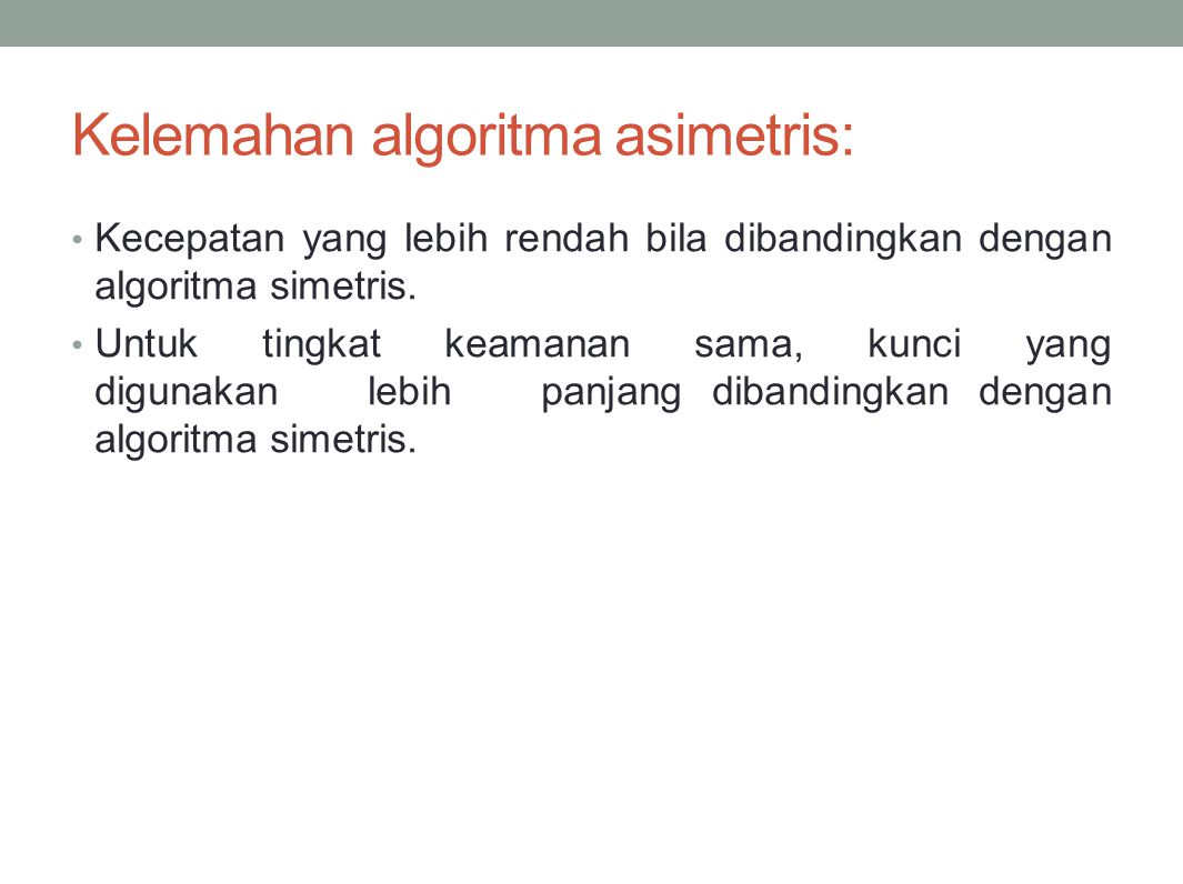 Kelemahan algoritma asimetris: