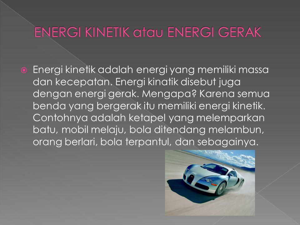 ENERGI KINETIK atau ENERGI GERAK