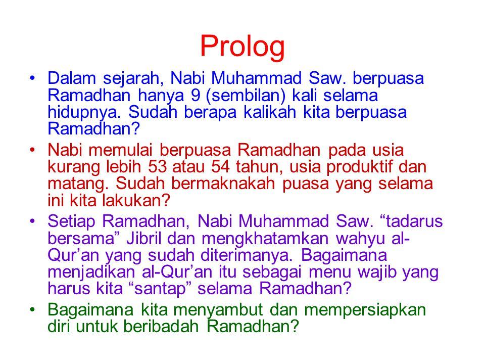 Prolog Dalam sejarah, Nabi Muhammad Saw. berpuasa Ramadhan hanya 9 (sembilan) kali selama hidupnya. Sudah berapa kalikah kita berpuasa Ramadhan
