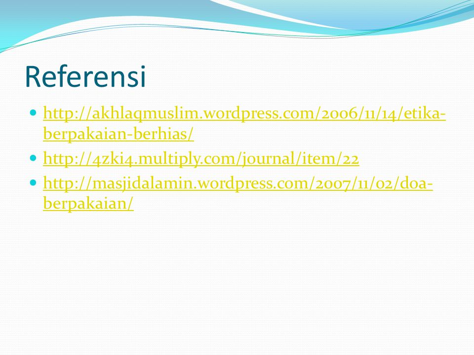 Referensi http://akhlaqmuslim.wordpress.com/2006/11/14/etika-berpakaian-berhias/ http://4zki4.multiply.com/journal/item/22.
