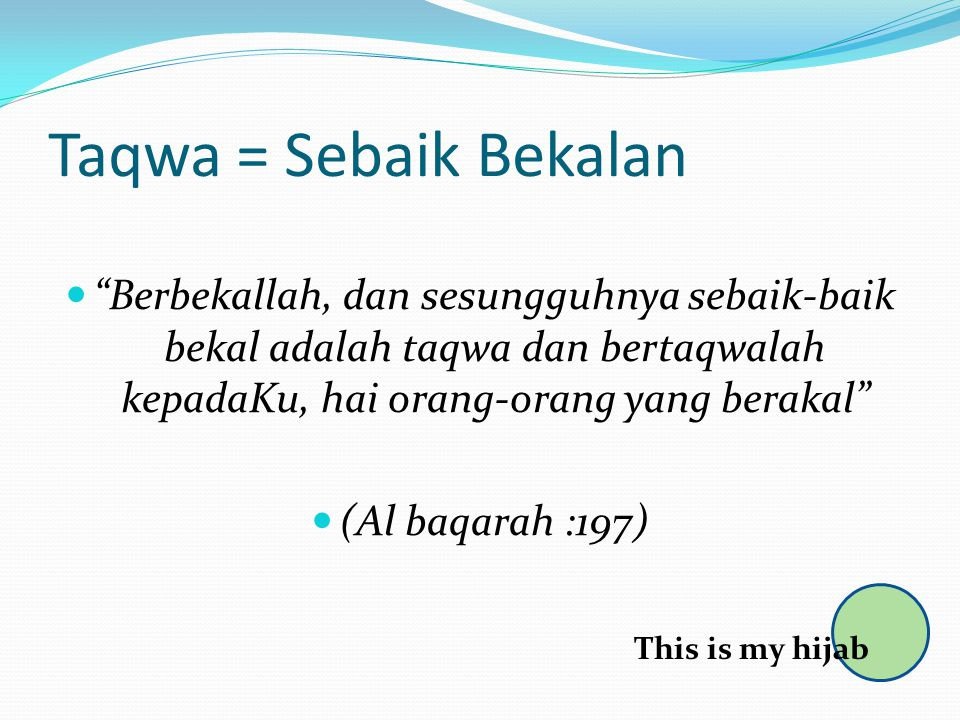 Taqwa = Sebaik Bekalan Berbekallah, dan sesungguhnya sebaik-baik bekal adalah taqwa dan bertaqwalah kepadaKu, hai orang-orang yang berakal
