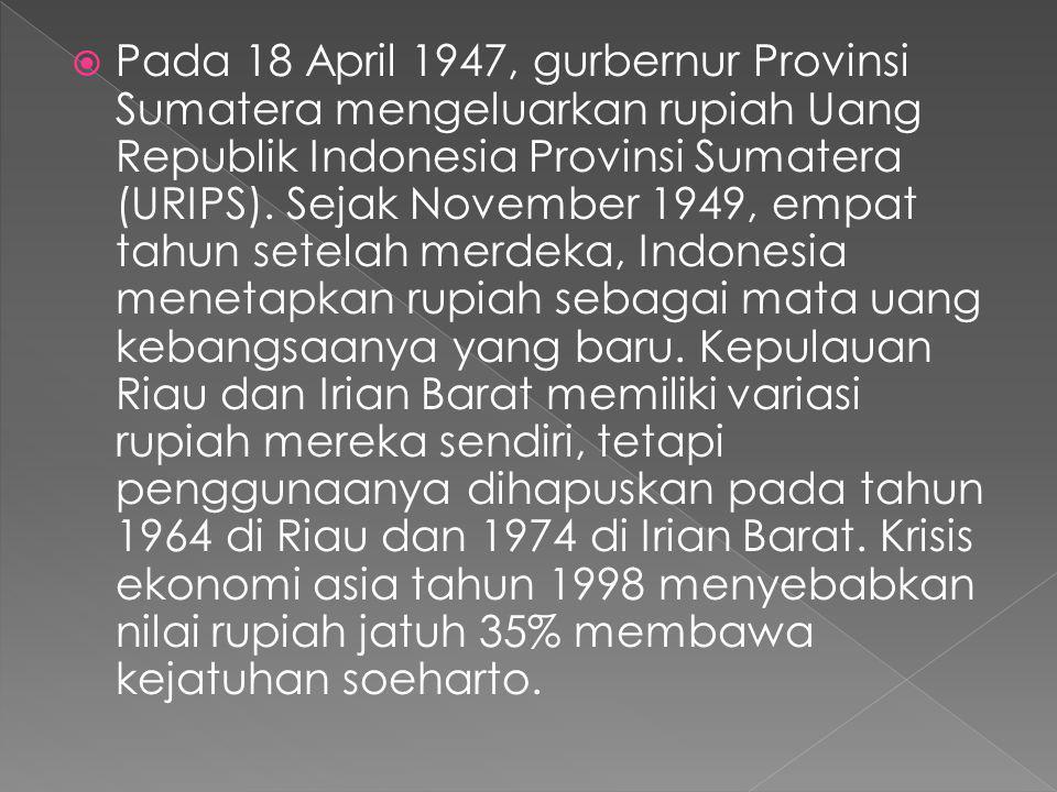 Pada 18 April 1947, gurbernur Provinsi Sumatera mengeluarkan rupiah Uang Republik Indonesia Provinsi Sumatera (URIPS).
