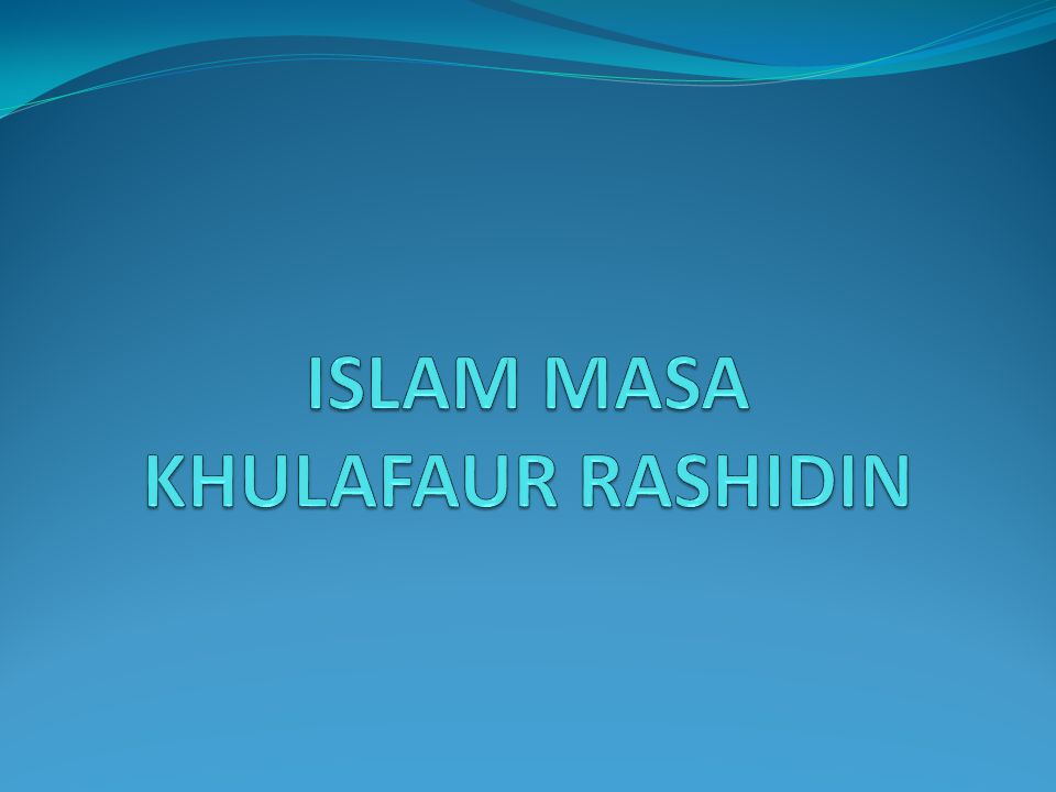 ISLAM MASA KHULAFAUR RASHIDIN