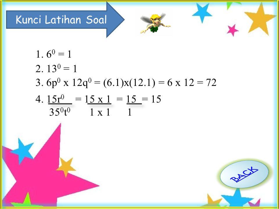 Kunci Latihan Soal 1. 60 = 1. 2. 130 = 1. 3. 6p0 x 12q0 = (6.1)x(12.1) = 6 x 12 = 72. 4. 15r0 = 15 x 1 = 15 = 15.