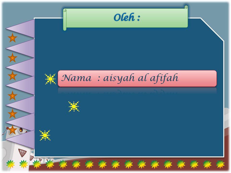 Oleh : Nama : aisyah al afifah