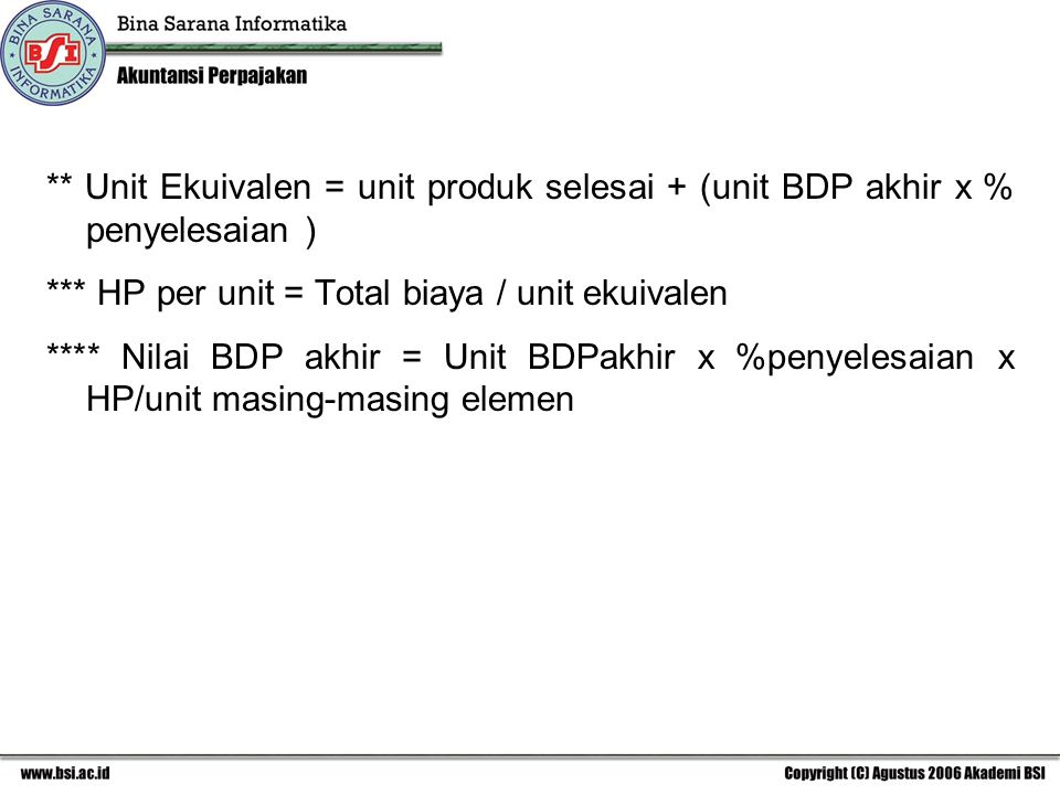 ** Unit Ekuivalen = unit produk selesai + (unit BDP akhir x % penyelesaian )