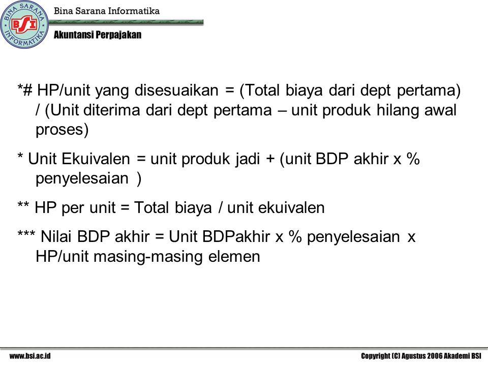 *# HP/unit yang disesuaikan = (Total biaya dari dept pertama) / (Unit diterima dari dept pertama – unit produk hilang awal proses)