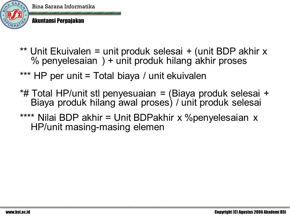 ** Unit Ekuivalen = unit produk selesai + (unit BDP akhir x % penyelesaian ) + unit produk hilang akhir proses
