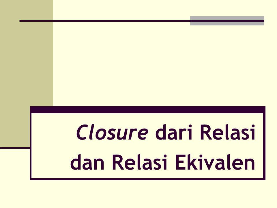 Closure dari Relasi dan Relasi Ekivalen
