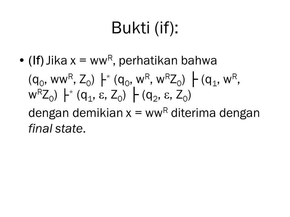 Bukti (if): (If) Jika x = wwR, perhatikan bahwa