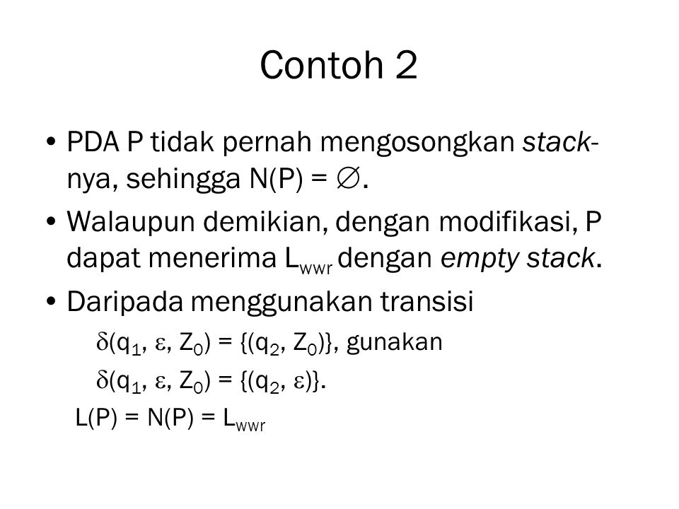 Contoh 2 PDA P tidak pernah mengosongkan stack-nya, sehingga N(P) = .