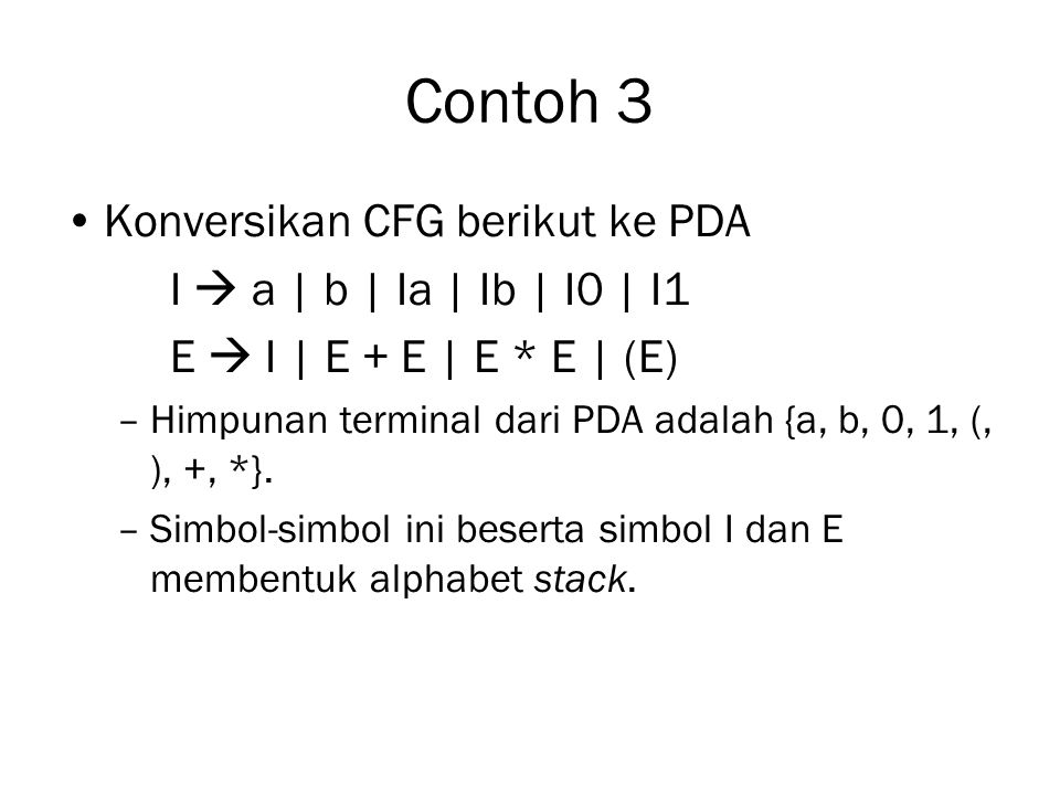 Contoh 3 Konversikan CFG berikut ke PDA I  a | b | Ia | Ib | I0 | I1