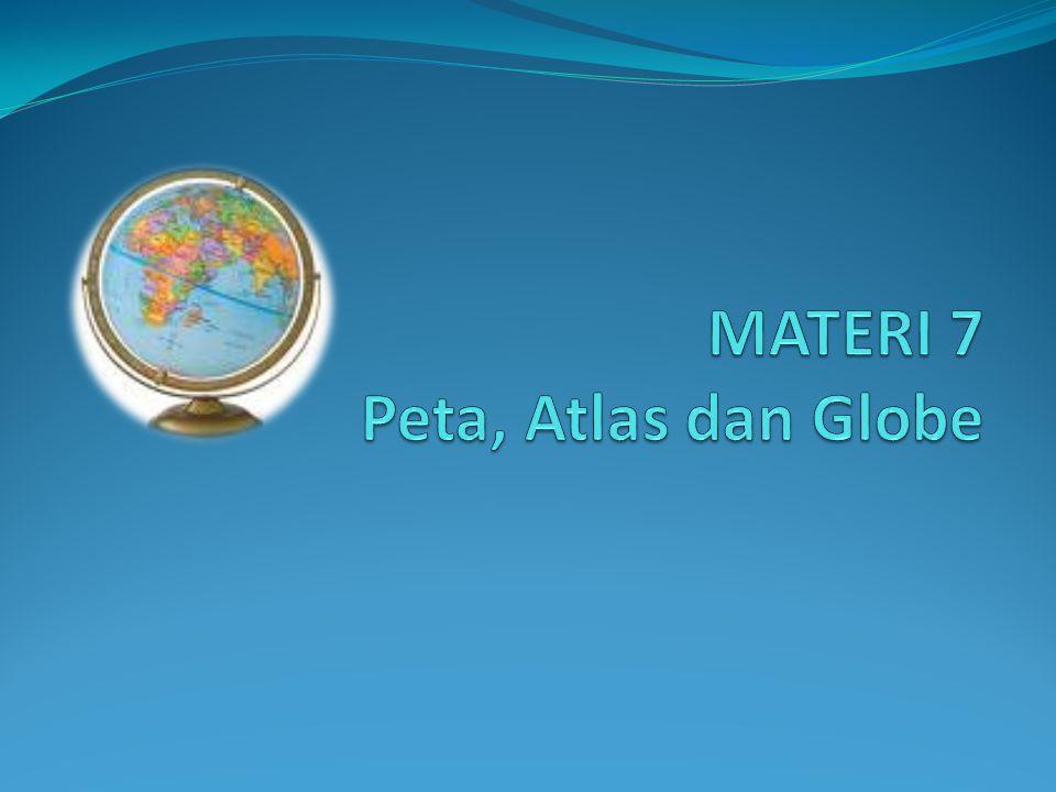 MATERI 7 Peta, Atlas dan Globe