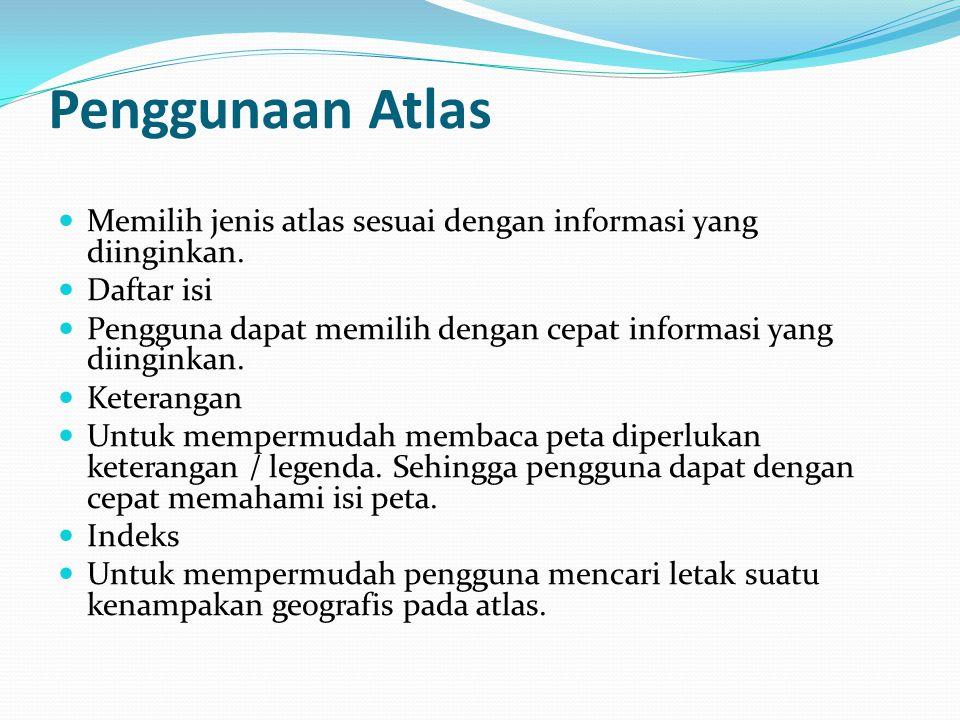Penggunaan Atlas Memilih jenis atlas sesuai dengan informasi yang diinginkan. Daftar isi.