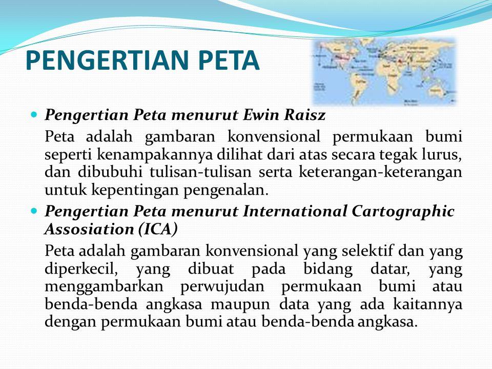 PENGERTIAN PETA Pengertian Peta menurut Ewin Raisz