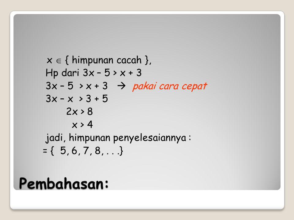 Pembahasan: x  { himpunan cacah }, Hp dari 3x – 5 > x + 3