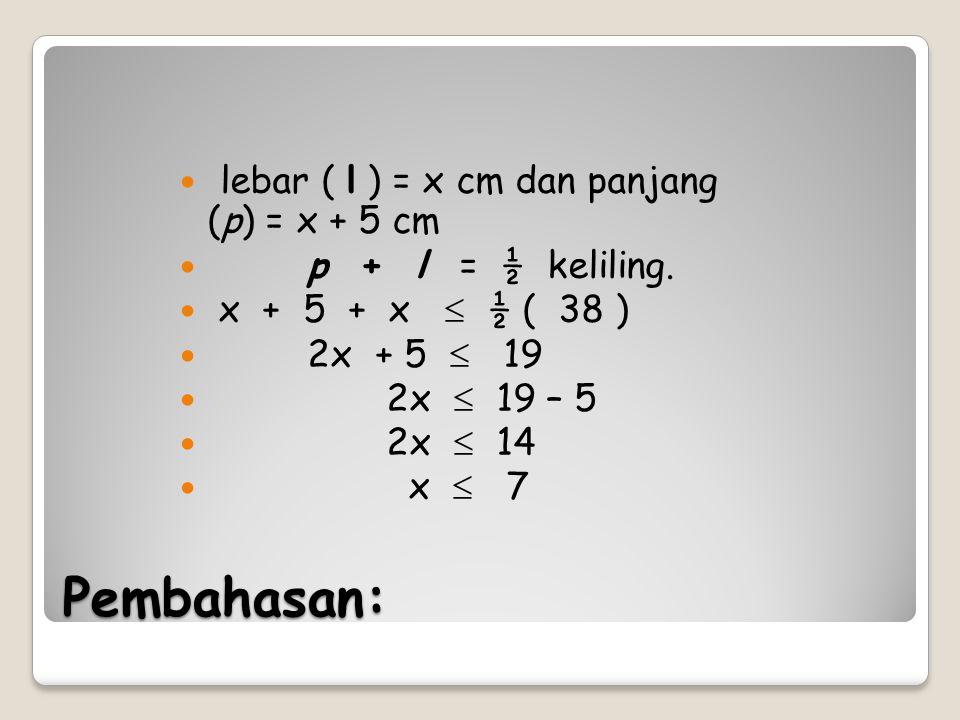 Pembahasan: lebar ( l ) = x cm dan panjang (p) = x + 5 cm