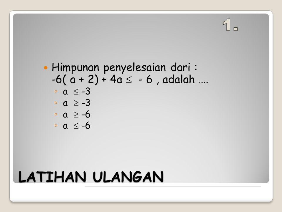 1. Himpunan penyelesaian dari : -6( a + 2) + 4a  - 6 , adalah …. a  -3.