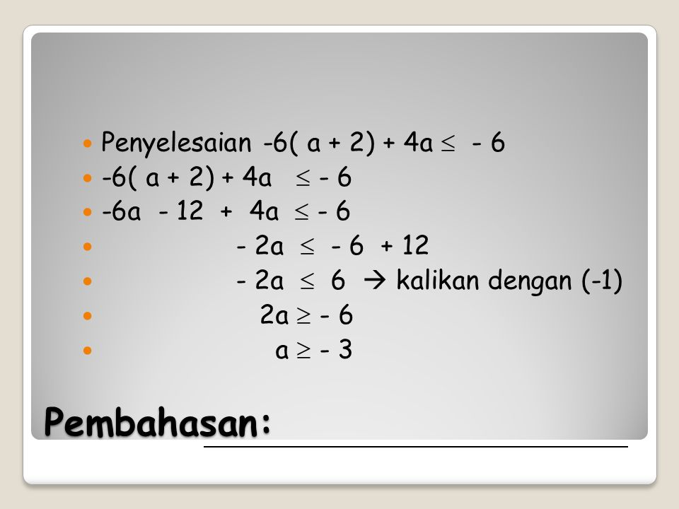 Pembahasan: Penyelesaian -6( a + 2) + 4a  - 6 -6( a + 2) + 4a  - 6