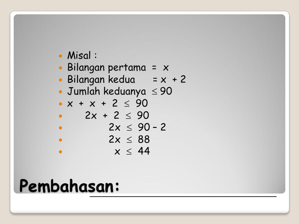 Pembahasan: Misal : Bilangan pertama = x Bilangan kedua = x + 2