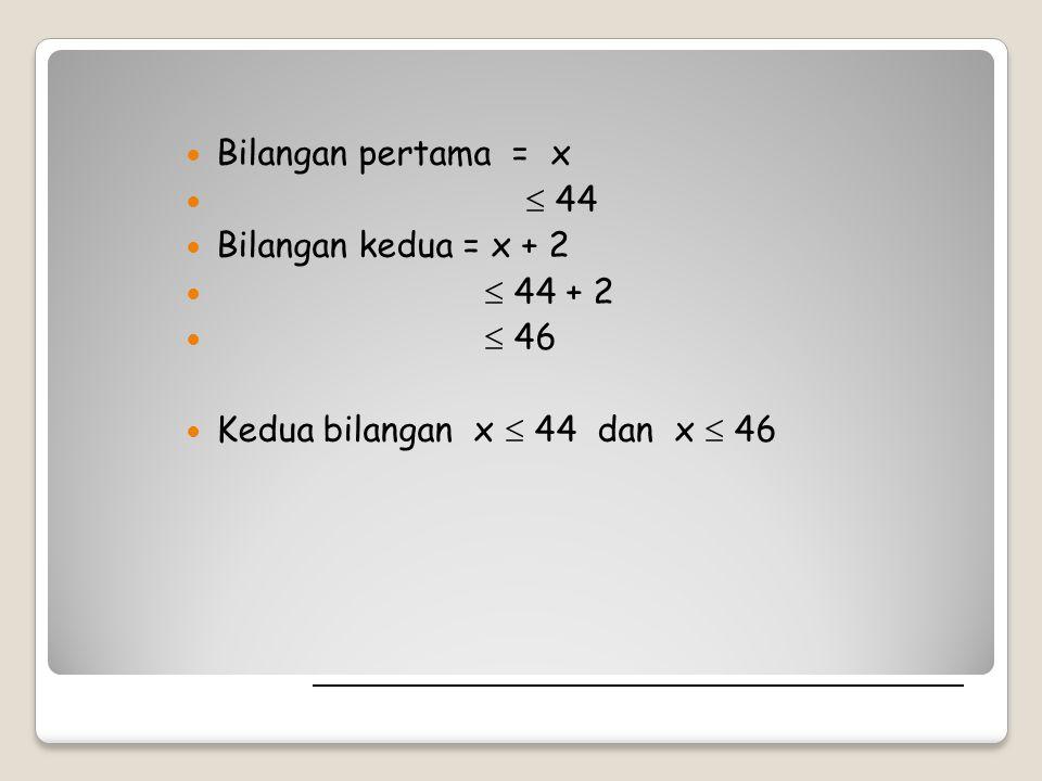 Bilangan pertama = x  44. Bilangan kedua = x + 2.