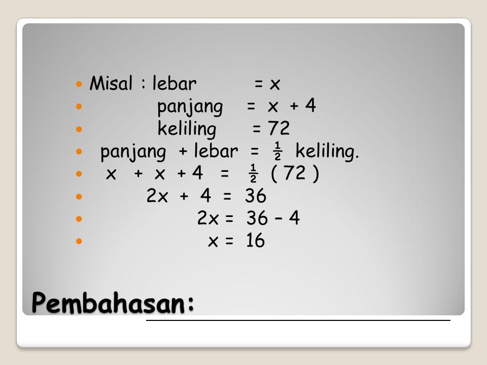 Pembahasan: Misal : lebar = x panjang = x + 4 keliling = 72
