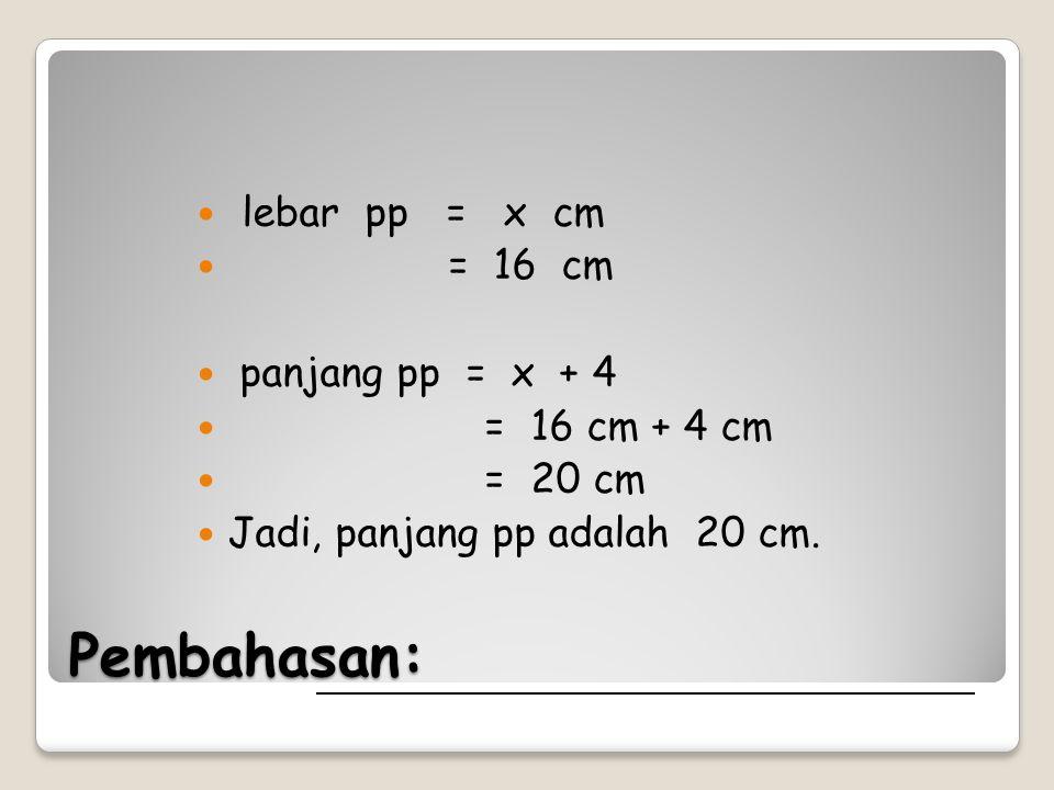 Pembahasan: lebar pp = x cm = 16 cm panjang pp = x + 4 = 16 cm + 4 cm