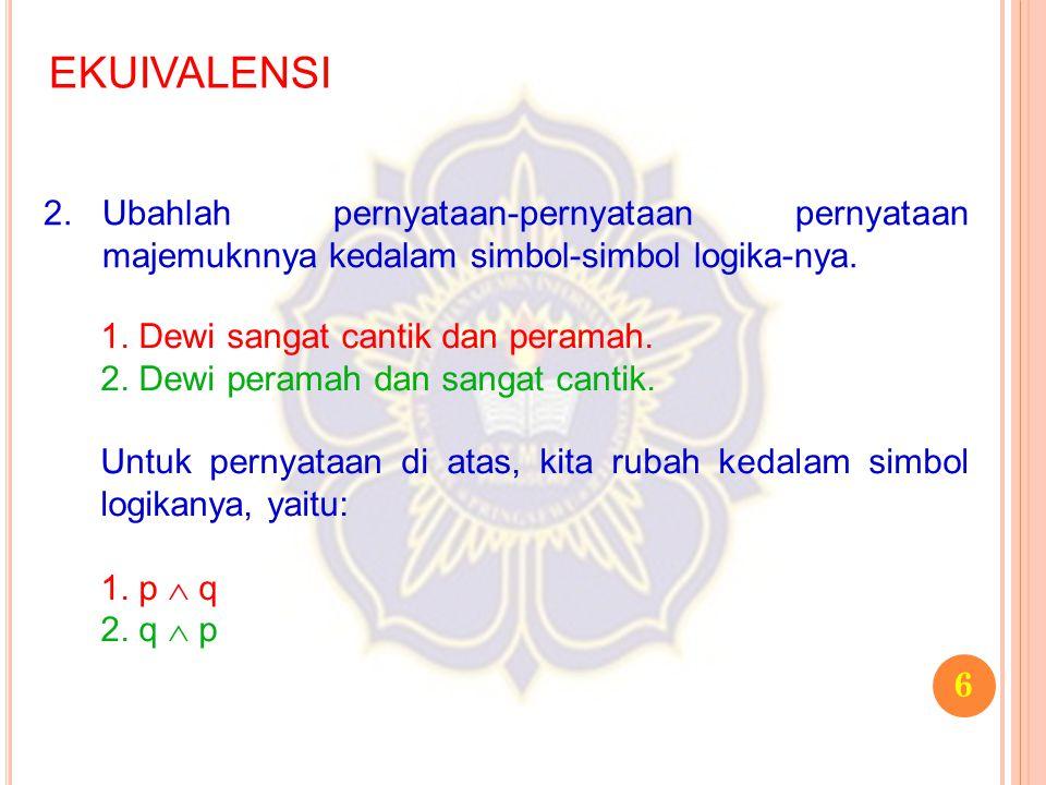 EKUIVALENSI 2. Ubahlah pernyataan-pernyataan pernyataan majemuknnya kedalam simbol-simbol logika-nya.
