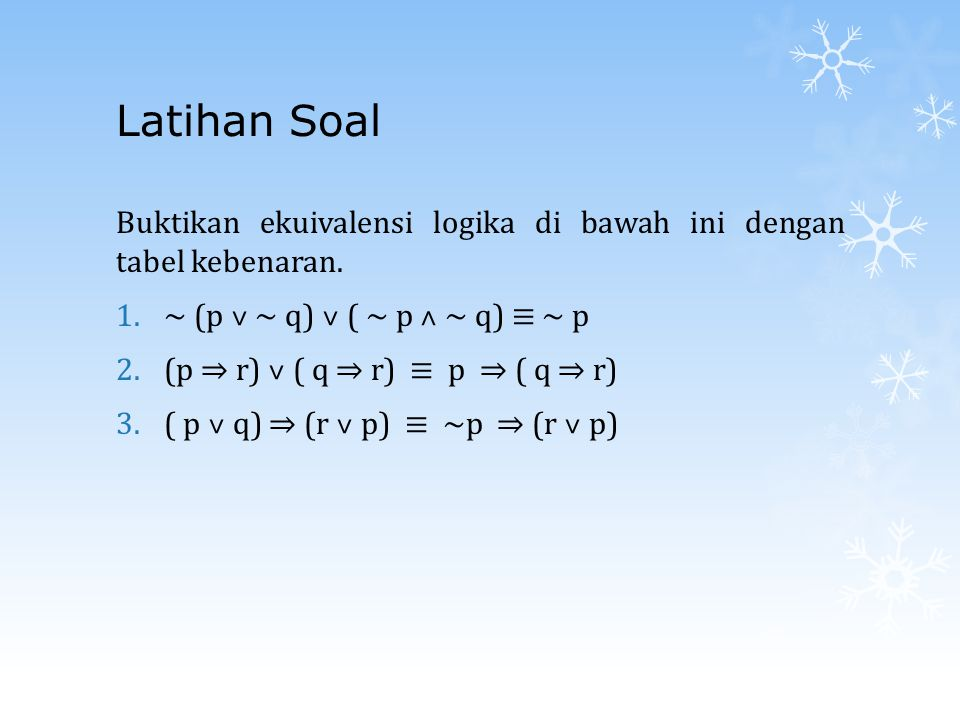 Latihan Soal Buktikan ekuivalensi logika di bawah ini dengan tabel kebenaran. ~ (p ˅ ~ q) ˅ ( ~ p ˄ ~ q) ≡ ~ p.
