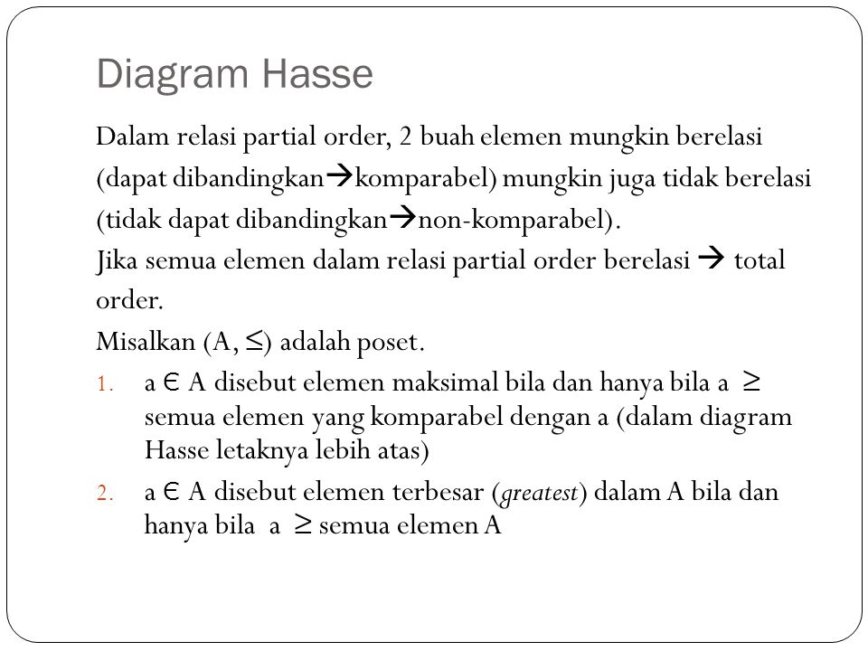 Diagram Hasse Dalam relasi partial order, 2 buah elemen mungkin berelasi. (dapat dibandingkankomparabel) mungkin juga tidak berelasi.