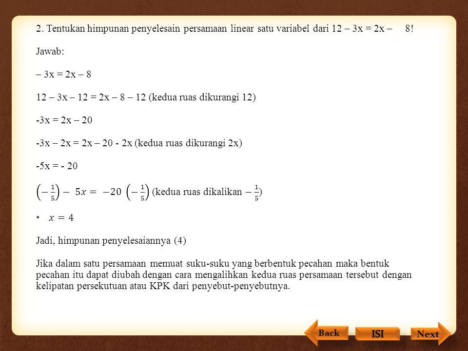 12 – 3x – 12 = 2x – 8 – 12 (kedua ruas dikurangi 12) -3x = 2x – 20