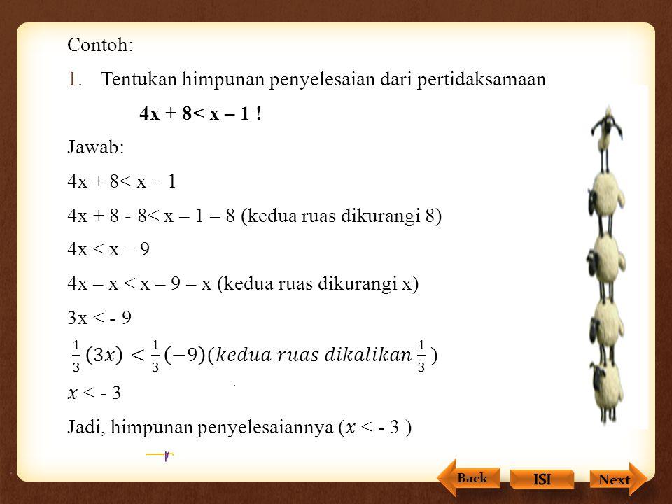 Tentukan himpunan penyelesaian dari pertidaksamaan 4x + 8< x – 1 !