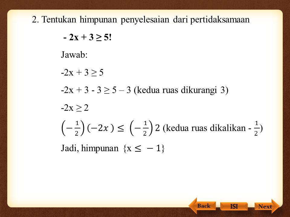 2. Tentukan himpunan penyelesaian dari pertidaksamaan - 2x + 3 ≥ 5